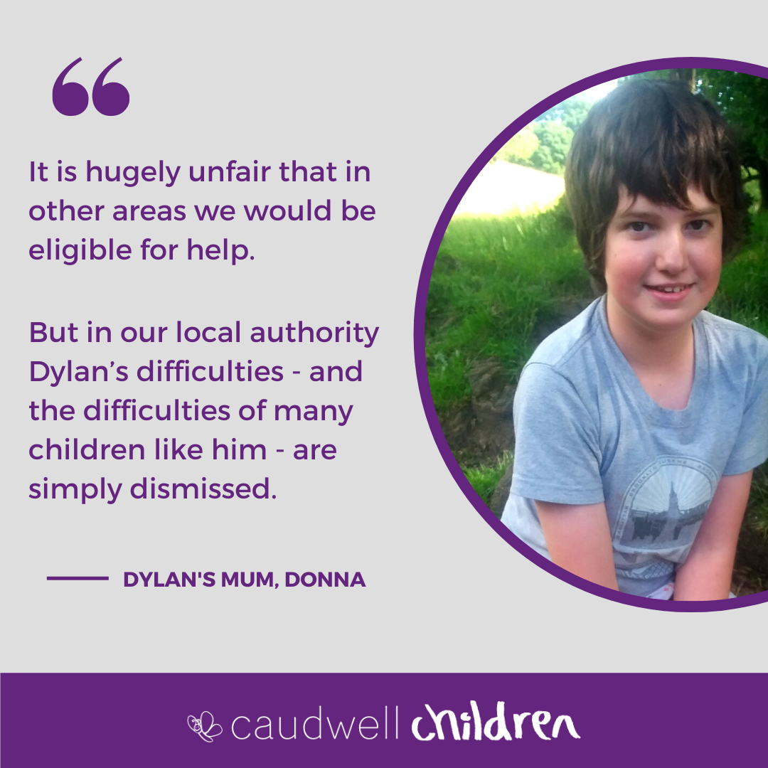 Quote from Dylan Stratford's mum alongside a picture of Dylan - a dark haired boy who is smiling. The quote says: It is hugely unfair that in other areas we would be eligible for help. But in our local authority Dylan's difficulties - and the difficulties of many children like him - are simply dismissed.